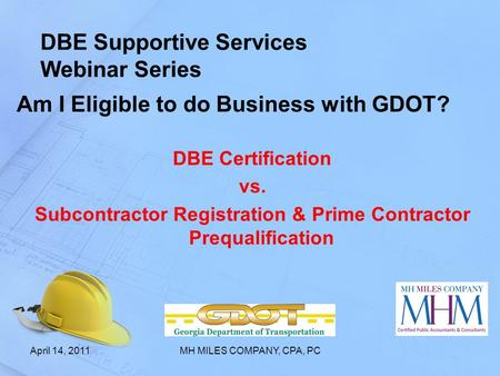 DBE Supportive Services Webinar Series Am I Eligible to do Business with GDOT? DBE Certification vs. Subcontractor Registration & Prime Contractor Prequalification.