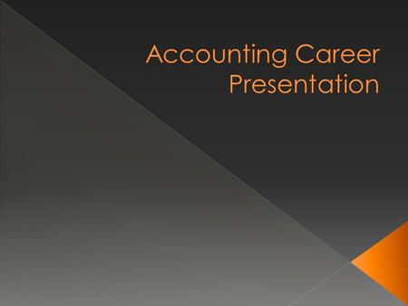  Information about accounting careers  What is a CPA?  What do they do?  Where do they work?  What skills are needed to be a CPA?