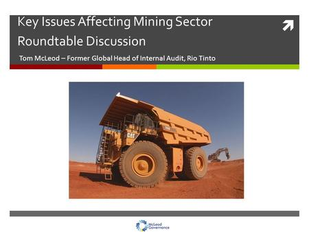  Key Issues Affecting Mining Sector Roundtable Discussion Tom McLeod – Former Global Head of Internal Audit, Rio Tinto.