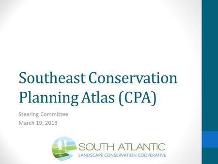 Southeast Conservation Planning Atlas (CPA) Steering Committee March 19, 2013.