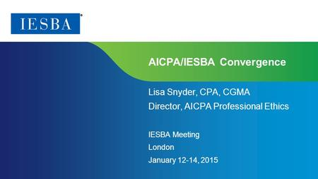 Page 1 | Proprietary and Copyrighted Information AICPA/IESBA Convergence Lisa Snyder, CPA, CGMA Director, AICPA Professional Ethics IESBA Meeting London.