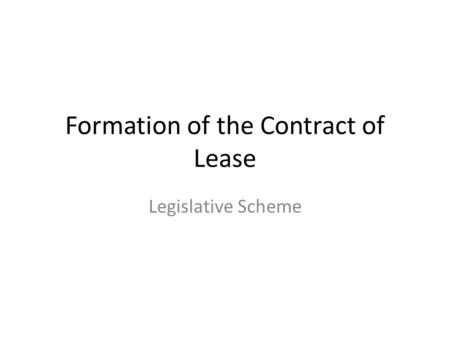 Formation of the Contract of Lease Legislative Scheme.