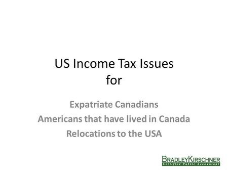 US Income Tax Issues for Expatriate Canadians Americans that have lived in Canada Relocations to the USA.