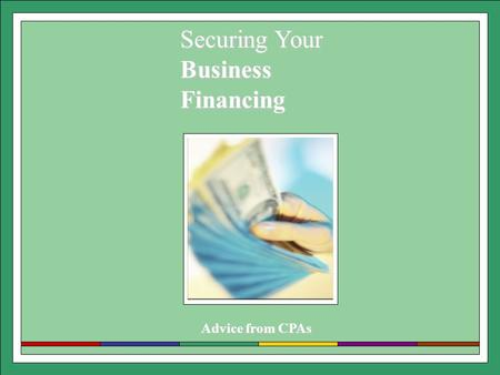 Advice from CPAs Securing Your BusinessFinancing.