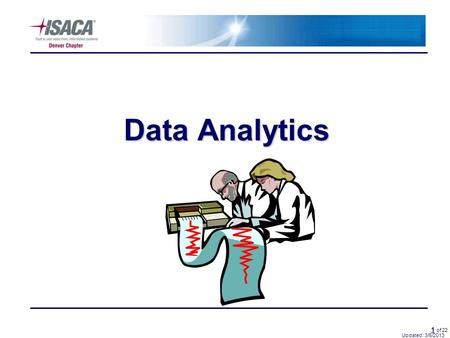 1 1 of 22 Data Analytics Updated: 3/6/2013. 2 2 of 22 Agenda Updated: 11/10/2010 About UsAbout Us Define Data AnalyticsDefine Data Analytics Data DiagramData.