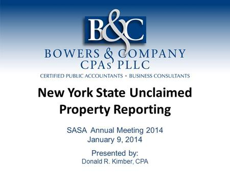 New York State Unclaimed Property Reporting SASA Annual Meeting 2014 January 9, 2014 Presented by: Donald R. Kimber, CPA.