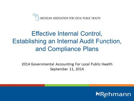 Effective Internal Control, Establishing an Internal Audit Function, and Compliance Plans 2014 Governmental Accounting For Local Public Health September.