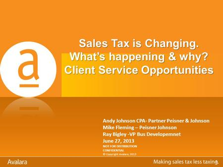 Sales Tax is Changing. What's happening & why? Client Service Opportunities Andy Johnson CPA- Partner Peisner & Johnson Mike Fleming – Peisner Johnson.