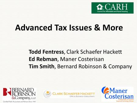 Advanced Tax Issues & More Todd Fentress, Clark Schaefer Hackett Ed Rebman, Maner Costerisan Tim Smith, Bernard Robinson & Company.