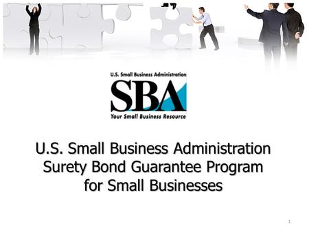 1 U.S. Small Business Administration Surety Bond Guarantee Program for Small Businesses.