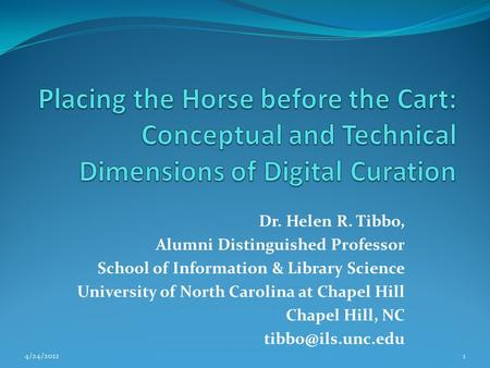 Dr. Helen R. Tibbo, Alumni Distinguished Professor School of Information & Library Science University of North Carolina at Chapel Hill Chapel Hill, NC.