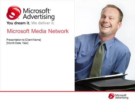 Microsoft Media Network Presentation to [Client Name] [Month Date, Year]