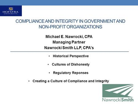 COMPLIANCE AND INTEGRITY IN GOVERNMENT AND NON-PROFIT ORGANIZATIONS Michael E. Nawrocki, CPA Managing Partner Nawrocki Smith LLP, CPA's Historical Perspective.