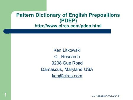CL Research ACL 2014 1 Pattern Dictionary of English Prepositions (PDEP)  Ken Litkowski CL Research 9208 Gue Road Damascus,