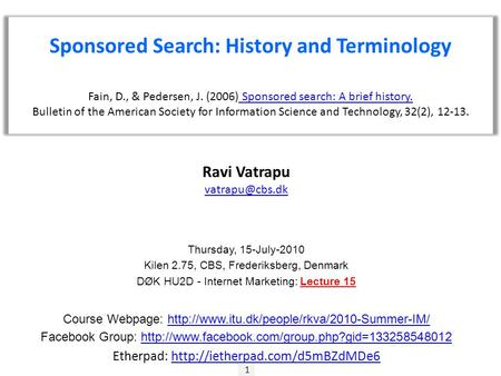 1 Ravi Vatrapu Thursday, 15-July-2010 Kilen 2.75, CBS, Frederiksberg, Denmark DØK HU2D - Internet Marketing: Lecture 15 Course Webpage: