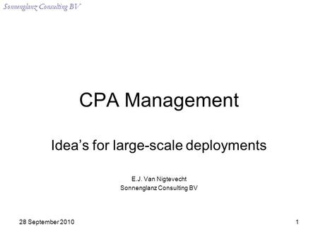 Sonnenglanz Consulting BV 28 September 20101 CPA Management Idea's for large-scale deployments E.J. Van Nigtevecht Sonnenglanz Consulting BV.