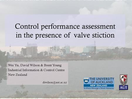 Control performance assessment in the presence of valve stiction Wei Yu, David Wilson & Brent Young Industrial Information & Control Centre New Zealand.