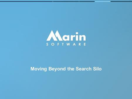 Moving Beyond the Search Silo. Before There was Adtech, There was Search.