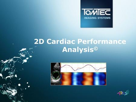 2D Cardiac Performance Analysis ©. 2D CPA © Vendor independent software solution to quantify myocardial function in cardiac 2D ultrasound data Content.
