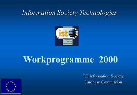 Information Society Technologies Workprogramme 2000 DG Information Society European Commission.