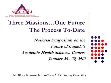 11 Three Missions…One Future The Process To-Date National Symposium on the Future of Canada's Academic Health Sciences Centres January 28 - 29, 2010 Mr.