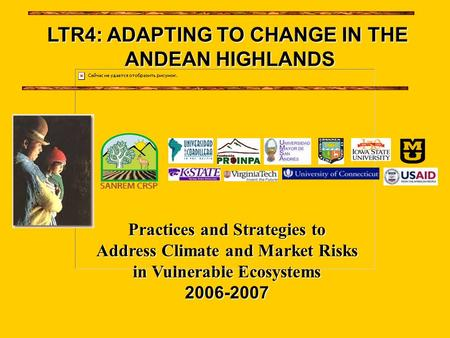 Practices and Strategies to Address Climate and Market Risks in Vulnerable Ecosystems 2006-2007 LTR4: ADAPTING TO CHANGE IN THE ANDEAN HIGHLANDS.