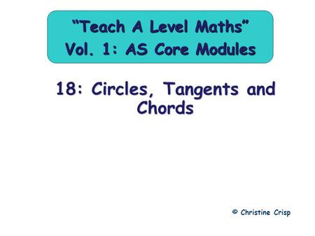 "18: Circles, Tangents and Chords © Christine Crisp ""Teach A Level Maths"" Vol. 1: AS Core Modules."