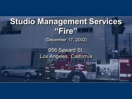 "1 956 Seward St. Los Angeles, California 956 Seward St. Los Angeles, California Studio Management Services ""Fire"" (December 17, 2002)"