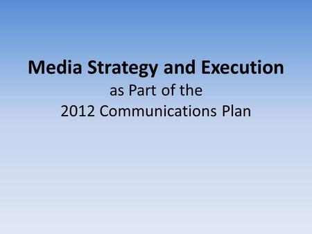 Media Strategy and Execution as Part of the 2012 Communications Plan.