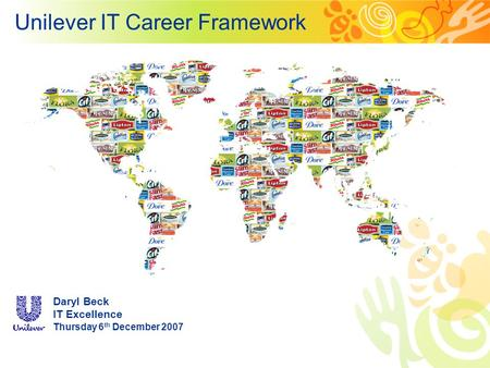 Unilever IT Career Framework Daryl Beck IT Excellence Thursday 6 th December 2007.