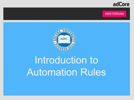 AMSTERDAM Introduction to Automation Rules. Presented by: AMSTERDAM Points: 31,270 Rank: 3 Level: Platinum Nadine Wyrobnik Managed Services Team Leader.