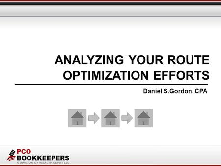 ANALYZING YOUR ROUTE Daniel S.Gordon, CPA OPTIMIZATION EFFORTS.