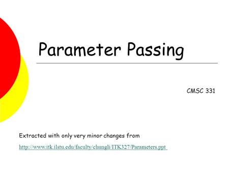 Parameter Passing CMSC 331 Extracted with only very minor changes from