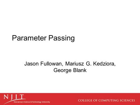 Parameter Passing Jason Fullowan, Mariusz G. Kedziora, George Blank.