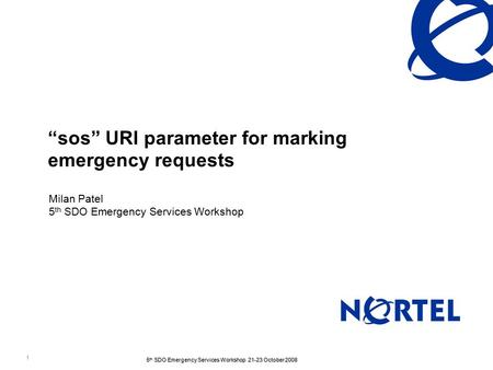 "1 5 th SDO Emergency Services Workshop 21-23 October 2008 ""sos"" URI parameter for marking emergency requests Milan Patel 5 th SDO Emergency Services Workshop."