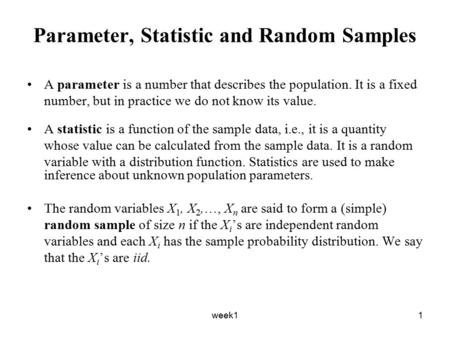 Week11 Parameter, Statistic and Random Samples A parameter is a number that describes the population. It is a fixed number, but in practice we do not know.