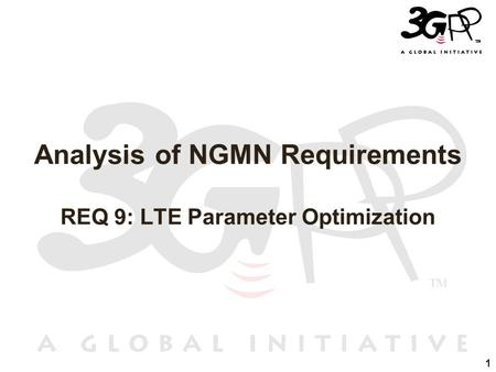 1 Analysis of NGMN Requirements REQ 9: LTE Parameter Optimization.