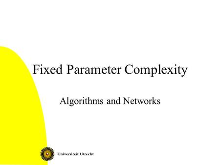 Fixed Parameter Complexity Algorithms and Networks.
