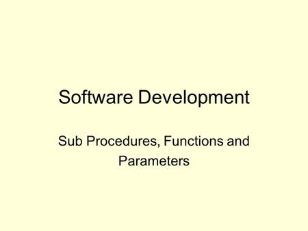 Software Development Sub Procedures, Functions and Parameters.