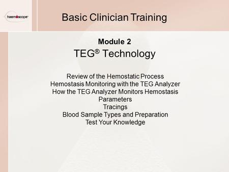 Review of the Hemostatic Process Hemostasis Monitoring with the TEG Analyzer How the TEG Analyzer Monitors Hemostasis Parameters Tracings Blood Sample.