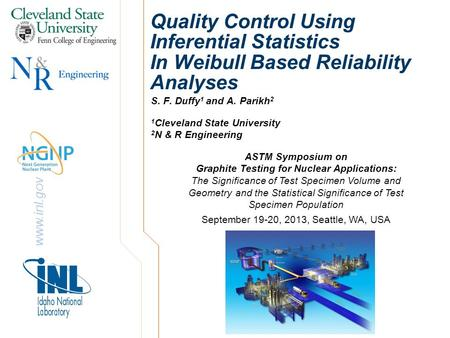 Www.inl.gov Quality Control Using Inferential Statistics In Weibull Based Reliability Analyses S. F. Duffy 1 and A. Parikh 2 ASTM Symposium on Graphite.