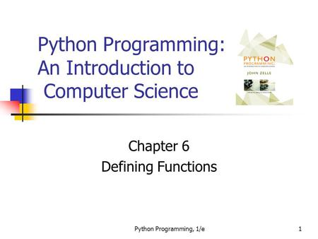 Python Programming, 1/e1 Python Programming: An Introduction to Computer Science Chapter 6 Defining Functions.
