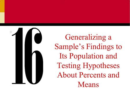 Generalizing a Sample's Findings to Its Population and Testing Hypotheses About Percents and Means.