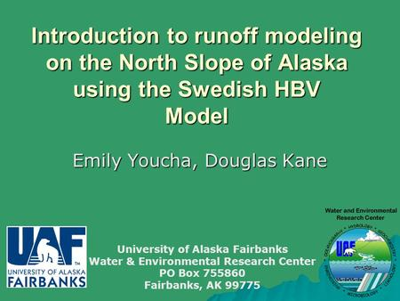 Introduction to runoff modeling on the North Slope of Alaska using the Swedish HBV Model Emily Youcha, Douglas Kane University of Alaska Fairbanks Water.