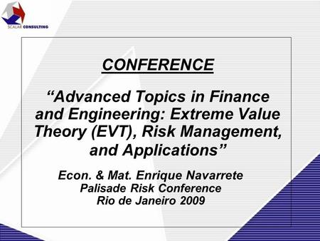 """Advanced Topics in Finance and Engineering: Extreme Value Theory (EVT), Risk Management, and Applications"" Econ. & Mat. Enrique Navarrete Palisade Risk."