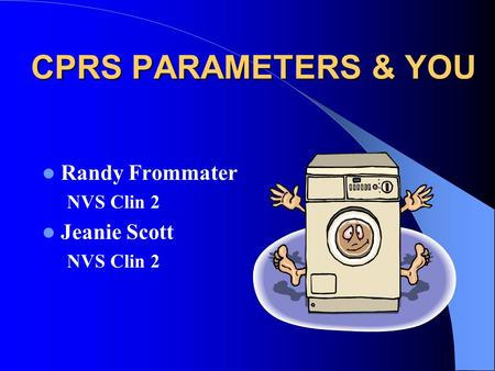 CPRS PARAMETERS & YOU Randy Frommater NVS Clin 2 Jeanie Scott NVS Clin 2.
