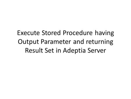 Execute Stored Procedure having Output Parameter and returning Result Set in Adeptia Server.