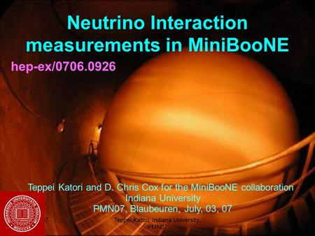 03/07/2007Teppei Katori, Indiana University, PMN07 1 Neutrino Interaction measurements in MiniBooNE hep-ex/0706.0926 Teppei Katori and D. Chris Cox for.