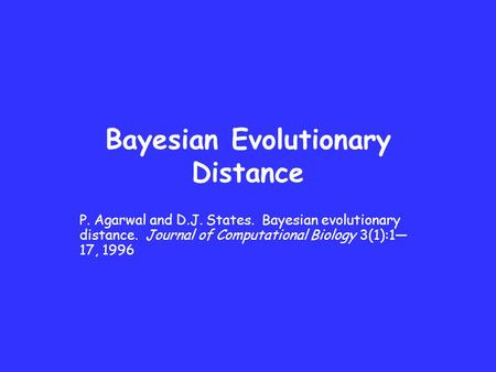 Bayesian Evolutionary Distance P. Agarwal and D.J. States. Bayesian evolutionary distance. Journal of Computational Biology 3(1):1— 17, 1996.