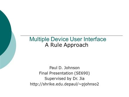 Multiple Device User Interface A Rule Approach Paul D. Johnson Final Presentation (SE690) Supervised by Dr. Jia